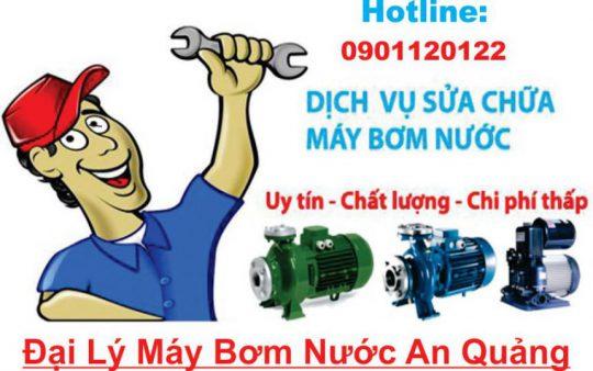 Dịch vụ sửa máy bơm nước - Đại lý mấy bơm nước An Quảng